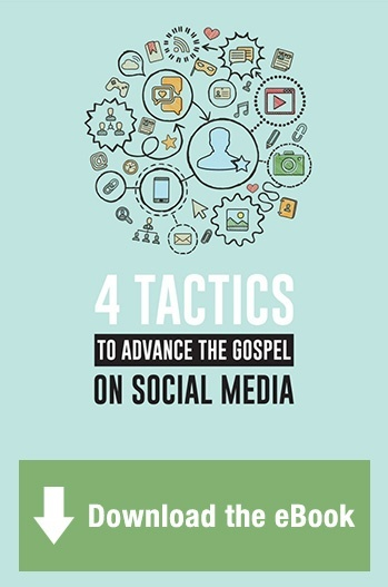 Get the eBook - 4 Tactics to Advance the Gospel on Social Media