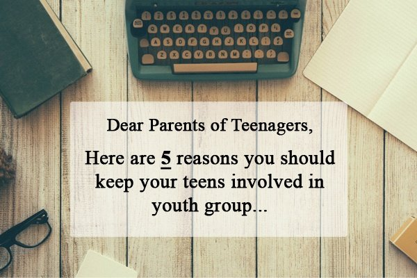 Dear parents of teenagers here are 5 reasons you should keep your 5 reasons you should keep your teens involved in youth group stopboris